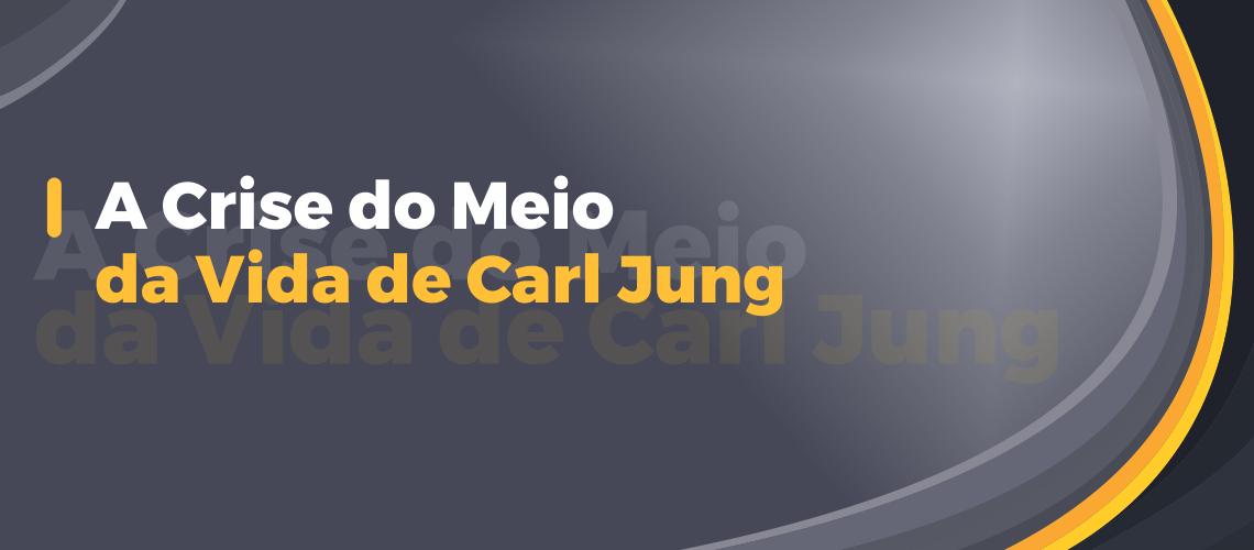 A Crise do Meio da Vida de Carl Jung