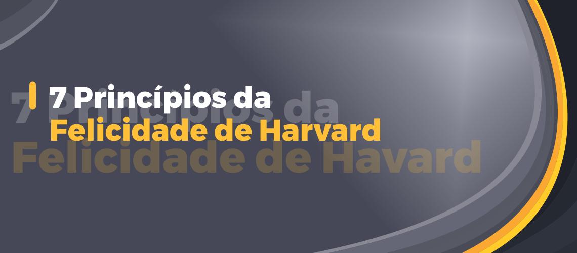 7 Princípios da Felicidade de Harvard